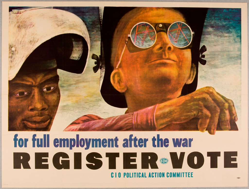"Two helmeted welders, one black and one white, stand next to each other. The text below reads ""for full employment after the war"" and below that, ""Register Vote"" and ""CIO Political Action Committee."""