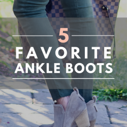 5 Favorite Ankle Boots