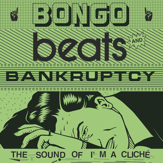 Album artwork for Bongo Beats and Bankruptcy: The Sound of I'm a Cliché