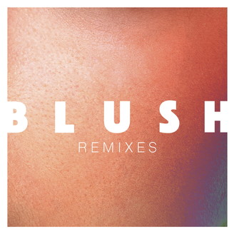Blush Remixes