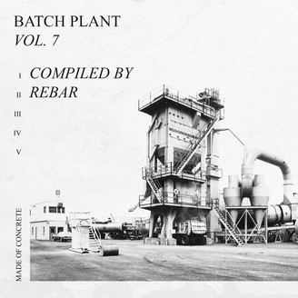 Album artwork for Batch Plant Vol. 7, compiled by Rebar