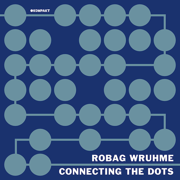 Connecting the Dots 002 with Robag Wruhme