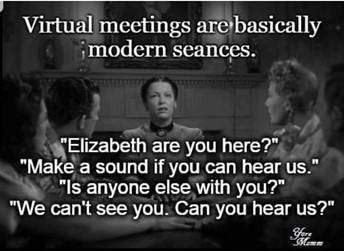 Image result for zoom meetings are basically modern seances