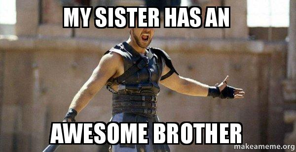 My sister has an Awesome brother - Gladiator (Are You Not