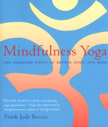 Mindfulness Yoga: The Awakened Union of Breath, Body and Mind Cover Image