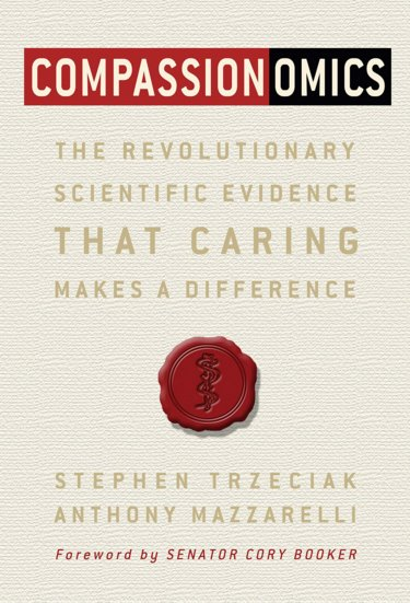 Compassionomics: The Revolutionary Scientific Evidence that Caring Makes a Difference Cover Image