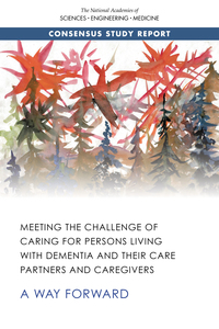 Meeting the Challenge of Caring for Persons Living with Dementia and Their Care Partners and Caregivers: A Way Forward Cover Image