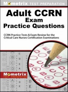 Adult CCRN Exam Practice Questions: CCRN Practice Tests and Review for the Critical Care Nurses Certification Examinations Cover Image