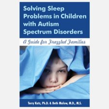 Solving Sleep Problems in Children with Autism Spectrum Disorders: A Guide for Frazzled Families Cover Image