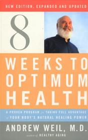 Eight Weeks to Optimum Health: A Proven Program for Taking Full Advantage of Your Body's Natural Healing Program