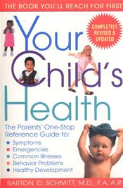Your Child's Health: The Parents' One-Stop Reference Guide to Symptoms, Emergencies, Common Illnesses, Behavior Problems, and Healthy Development