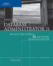 Oracle 10g Database Administrator II: Backup/Recovery and Network Administration