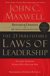 Twenty-One Irrefutable Laws of Leadership: Follow Them and People Will Follow You