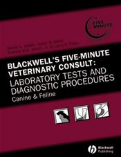 Blackwell's Five-Minute Veterinary Consult: Laboratory Tests and Diagnostic Procedures: Canine and Feline