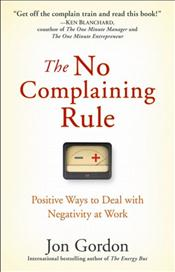 No Complaining Rule: Positive Ways to Deal with Negativity at Work