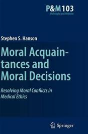 Moral Acquaintances and Moral Decisions: Resolving Moral Conflicts in Medical Ethics