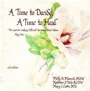 Time to Decide, A Time to Heal: For Parents Making Difficult Decisions About Babies They Love
