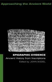 Epigraphic Evidence: Ancient History From Inscriptions