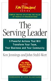 Serving Leader: 5 Powerful Actions That Will Transform Your Team, Your Business, and Your Community