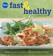 Pillsbury Fast and Healthy Cookbook: Delicious Family Meals in 30 Minutes or Less