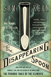 Disappearing Spoon: And Other True Tales of Madness, Love, and the History of the World from the Periodic Table of the Elements