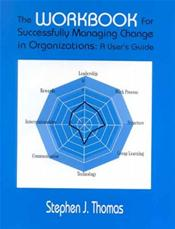 Workbook for Successfully Managing Change in Organizations: A User's Guide