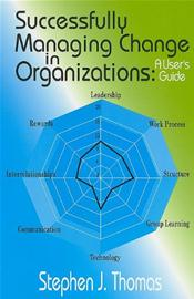 Successfully Managing Change in Organizations: A User's Guide