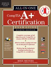 CompTIA A+ Certification Exam Guide (Exams 220-801 & 220-802). Text with CD-ROM for Windows and Macintosh