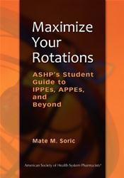 Maximize Your Rotations: ASHP's Student Guide to IPPEs, APPEs, and Beyond