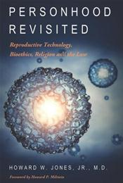 Personhood Revisited: Reproductive Technology, Bioethics, Religion and the Law