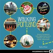 Walking Portland: 30 Tours of Stumptown's Funky Neighborhoods, Historic Landmarks, Park Trails, Farmers Markets, and Brewpubs