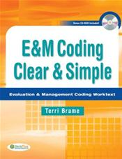 E&M Coding Clear and Simple: Evaluation and Management Coding Worktext. Text with CD-ROM
