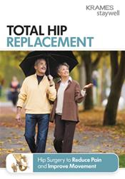 Total Hip Replacement: Hip Surgery to Reduce Pain and Improve Movement Booklet