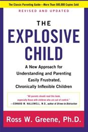 Explosive Child: A New Approach for Understanding and Parenting Easily Frustrated, Chronically Infexible Children. Revised & Updated