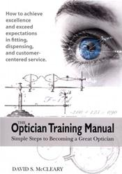Optician Training Manual: Simple Steps to Becoming a Great Optician