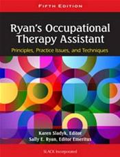 Ryan's Occupational Therapy Assistant: Principles, Practice Issues, and Techniques