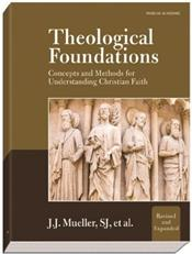 Theological Foundations: Concepts and Methods for Understanding Christian Faith. Revised and Expanded