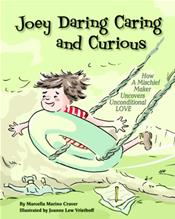 Joey Daring Caring and Curious: How a Mischief Maker Uncovers Unconditional Love