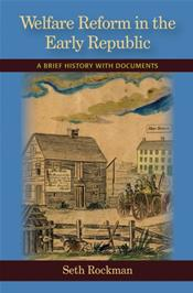 Welfare Reform in the Early Republic: A Brief History with Documents