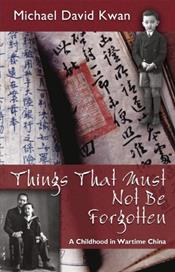 Things That Must Not Be Forgotten: A Childhood in Wartime China