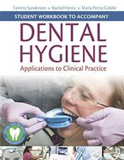Student Workbook to Accompany Dental Hygiene: Applications to Clinical Practice. Text with Access Code