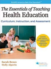 Essentials of Teaching Health Education: Curriculum, Instruction, and Assessment