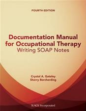 Documentation Manual for Occupational Therapy: Writing SOAP Notes. Text with Access Code