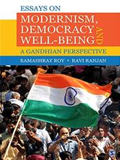Essays on Modernism, Democracy and Well-being: A Gandhian Perspective
