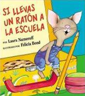 Si Llevas Un Raton a la Escuela. Spanish edition