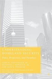 Understanding Homeland Security: Policy, Perspectives, and Paradoxes