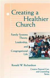 Creating a Healthier Church: Family Systems Theory, Leadership, and Congregational Life