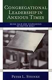 Congregational Leadership in Anxious Times: Being Calm and Courageous No Matter What