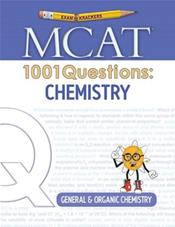 Examkrackers: MCAT 1001 Questions: Chemistry: General & Organic Chemistry