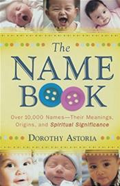 Name Book: Over 10,000 Names -- Their Meanings, Origins, and Spiritual Significance